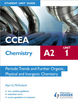 CCEA Chemistry A2 Student Unit Guide Unit 1  Periodic Trends and Further Organic  Physical and Inorganic Chemistry PDF