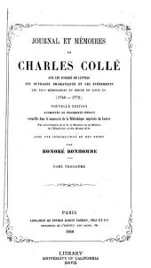 Journal et mémoires de Charles Collé sur les hommes de lettres, les ouvrages dramatiques et les événements les plus mémorables du règne de Louis XV (1748-1772)