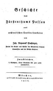 Geschichte des Fürstenthums Passau: aus archivalischen Quellen bearbeitet : zwey Bändchen. Ältere Geschichte bis zum 14ten Jahrhundert. 1