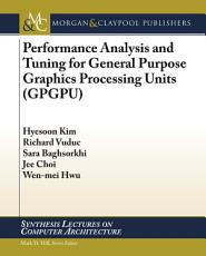 Performance Analysis and Tuning for General Purpose Graphics Processing Units  GPGPU  PDF