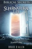 Biblical Secrets of a Supernatural Life PDF