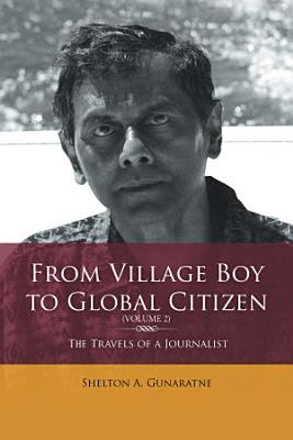 From Village Boy to Global Citizen  Volume 2   the Travels of a Journalist PDF