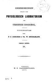 Onderzoekingen gedaan in het Physiologisch-Laboratorium der Utretsche hoogeschool: Volume 4