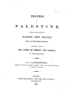 Travels in Palestine Through the Countries of Bashan and Gilead  East of the River Jordan