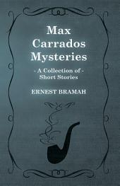 Max Carrados Mysteries (A Collection of Short Stories)
