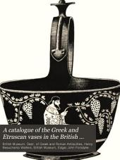 A Catalogue of the Greek and Etruscan Vases in the British Museum: Volume 2, Part 1