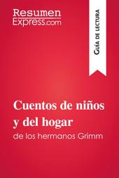 Cuentos de niños y del hogar de los hermanos Grimm (Guía de lectura): Resumen y análisis completo