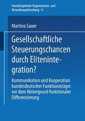 Gesellschaftliche Steuerungschancen durch Elitenintegration?: Kommunikation und Kooperation bundesdeutscher Funktionsträger vor dem Hintergrund funktionaler Differenzierung