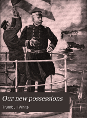 Our new possessions ...: A graphic account, descriptive and historical, of the tropic islands of the sea which have fallen under our sway... Book I. The Philippine Islands. Book II. Puerto Rico. Book III. Cuba. Book IV. The Hawaiian Islands ...
