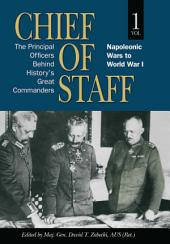 Chief of Staff, Vol. 1: The Principal Officers Behind History's Great Commanders, Napoleonic Wars to World War I, Volume 1