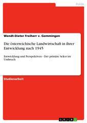 Die österreichische Landwirtschaft in ihrer Entwicklung nach 1945: Entwicklung und Perspektiven - Der primäre Sekor im Umbruch