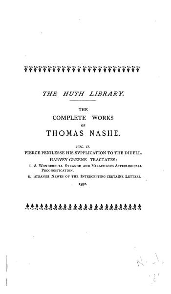 Download The Complete Works of Thomas Nashe  Pierce Penilesse his svpplication to the diuell  1592  Harvey Greene tractates  1591 2 Book