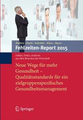 Fehlzeiten-Report 2015: Neue Wege für mehr Gesundheit - Qualitätsstandards für ein zielgruppenspezifisches Gesundheitsmanagement