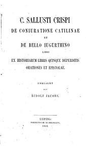 C. Sallusti Crispi de coniuratione Catilinae et de bello Iugurthino libri: ex historiarum libris quinque deperditis orationes et epistolae