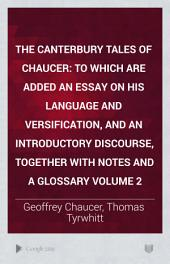 The Canterbury Tales of Chaucer: To Which are Added an Essay on His Language and Versification, and an Introductory Discourse, Together with Notes and a Glossary Volume 2