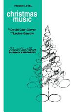 Christmas Music, Primer: From the David Carr Glover Piano Library