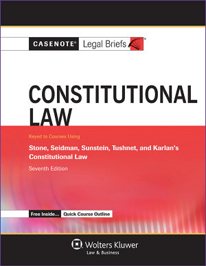 Casenote Legal Briefs for Constitutional Law  Keyed to Stone  Seidman  Sunstein  Tushnet  and Karlan PDF