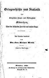 Ortsgeschichte und Statistik der Königlichen Haupt- und Residenzstadt München: von der frühesten Zeit bis auf unsere Tage
