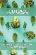 THE 30 MINUTE VEGGIE COOKBOOK