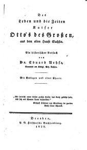 Das Leben und die Zeiten Kaiser Otto's des Großen, aus dem alten Hause Sachsen. Ein historischer Versuch