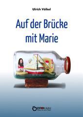 Auf der Brücke mit Marie: Fünf Geschichten anstelle eines Romans