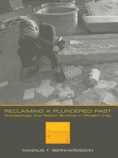 Reclaiming a Plundered Past: Archaeology and Nation Building in Modern Iraq