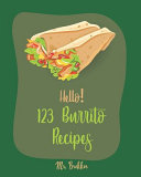 Hello! 123 Burrito Recipes