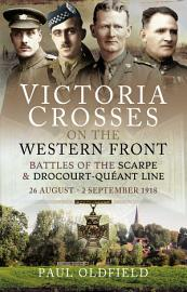 Victoria Crosses on the Western Front     Battles of the Scarpe 1918 and Drocourt Queant Line PDF