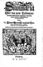 Summaria vber das neue Testament, darinne auffs kürtzte angezeigt, was dem gemeinen Manne, auß allen Capiteln, am nötigsten zu wissen ist