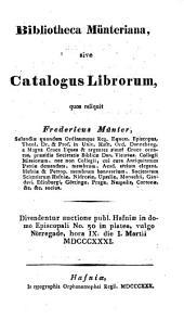 Bibliotheca Münteriana, sive catalogus librorum, quos reliquit F. Münter. Divendentur auctione publ. Hafniæ ... die I. Martii, 1831