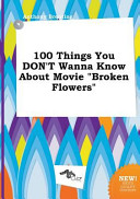 100 Things You Don t Wanna Know about Movie Broken Flowers PDF