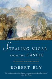 Stealing Sugar from the Castle: Selected and New Poems, 1950--2013: Selected Poems, 1950–2011