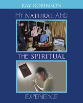 My Natural and The Spiritual EXPERIENCE