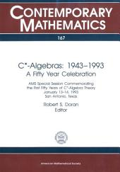 $C^*$-Algebras: 1943--1993: 1943-1993 : a Fifty Year Celebration : AMS Special Session Commemorating the First Fifty Years of C*-algebra Theory, January 13-14, 1993, San Antonio, Texas