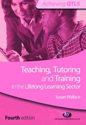 Teaching, Tutoring and Training in the Lifelong Learning Sector: Edition 4