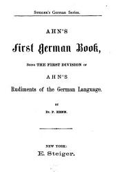 Ahn's First [-fourth] German Book[s]: Being the First [-fourth] Division[s] of Ahn's Rudiments of the German Language, Volume 1