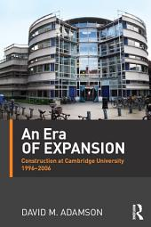 An Era of Expansion: Construction at the University of Cambridge 1996–2006
