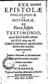 XXX epistolae philologicae et historicae Flavii Josephi testimonio quod Jesu Christo tribuit lib. XVIII antiq Cap. IV Christ. Arnoldus recensuit