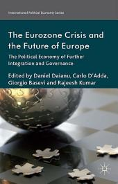 The Eurozone Crisis and the Future of Europe: The Political Economy of Further Integration and Governance