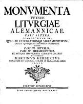 Monumenta veteris liturgiae alemannicae ; Complectur ea, quae ad celebrationem sacramentorum, officia quaeque ecclesiastica pertinent (etc.) ; 2: 2