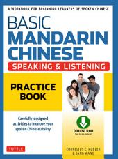 Basic Mandarin Chinese - Speaking & Listening Practice Book: A Workbook for Beginning Learners of Spoken Chinese (Audio and Practice PDF downloads Included)
