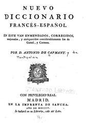 Nuevo diccionario francés-español: en este van enmendados, corregidos, mejorados y enriquecidos considerablemente los de Gattel y Cormon