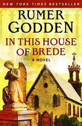 In This House of Brede: A Novel
