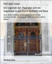 Die Legende von Paul (der sich ein Segelboot in den Knast bestellt) und Rosa: diese kleine Erzählung wurde ausgezeichnet mit dem Ingeborg-Drewitz - Literaturpreis 1999 (Schrimherr: Martin Walser)