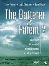 The Batterer as Parent: Addressing the Impact of Domestic Violence on Family Dynamics, Edition 2