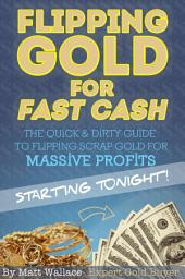 How to Buy Gold - the Quick and Dirty Guide to Flipping Scrap Gold for Massive Profits ... Starting Tonight!