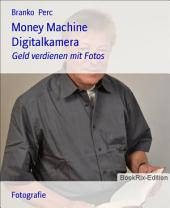Money Machine Digitalkamera: Geld verdienen mit Fotos