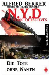 Henry Rohmer - N.Y.D. - Die Tote ohne Namen (New York Detectives): Cassiopeiapress Thriller