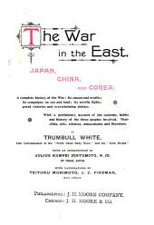 The War in the East: Japan, China, and Corea, a Complete History of the War with a Preliminary Account of the Customs, Habits and History of the Three Peoples Involved