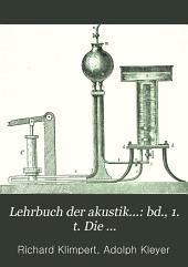Lehrbuch der akustik ...: bd., 1. t. Die fortptlanzungserscheinungen des schalles, nebst den erscheinungen zusammengesetzier schwingungsbewegungen